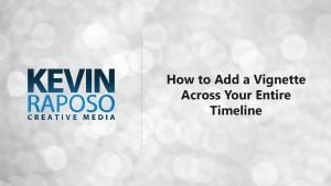 How to Add a Vignette Across Your Entire Timeline