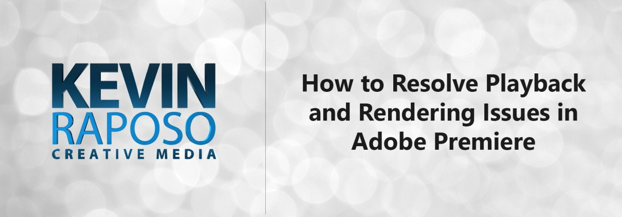 How to Resolve Playback and Rendering Issues in Adobe Premiere
